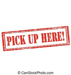 Pick Up Here!-stamp - Grunge rubber stamp with text Pick Up ...