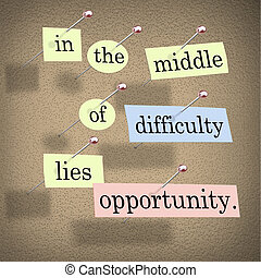 Pieces of paper each containing a word pinned to a cork board reading In the Middle of Difficulty Lies Opportunity