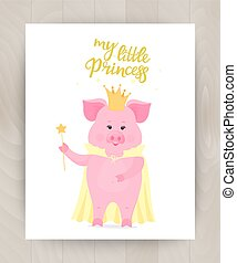 Pig in a crown and cape with a magic wand. Hand drawn Lettering My little Princess. Piggy cartoon character. Greeting card for girls on wooden background
