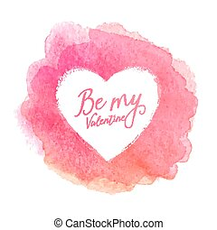 Pink watercolor painted stain with heart shape inside and sign Be My Valentine