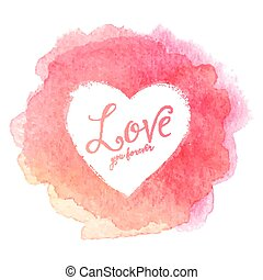 Pink watercolor painted stain with heart shape vector frame and sign Love You Forever