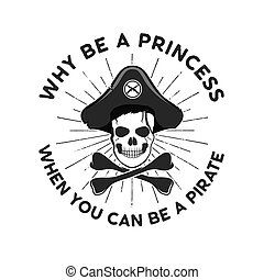 Pirate svg cut file emblem. Skull with sunbursts and quote - why be a princess, when you can be a pirate. Stock vector logo isolated on white background