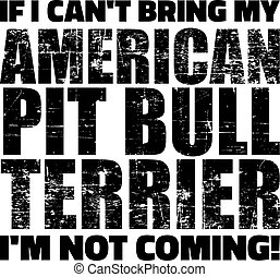 If I can't bring my Pit Bull I'm not coming