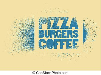 Pizza, Burgers, Coffee. Typographic stencil street art style grunge poster for cafe, bistro, pizzeria. Retro vector illustration.
