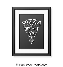 Pizza is the only love triangle i want - Quote Typographical Background.