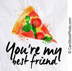 Pizza watercolor poster hand drawn with stains and smudges You're my best friend