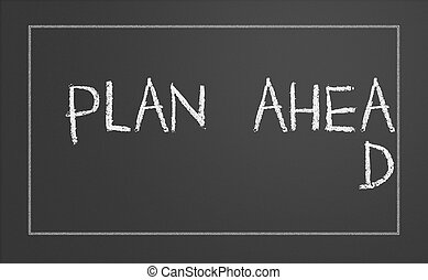 Plan ahead concept - Plan ahead written on a chalkboard