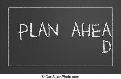 Plan ahead concept - Plan ahead written on a chalkboard