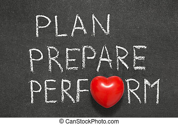 plan, prepare and perform