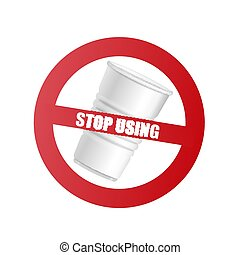 Plastic cup with red prohibition sign and text Stop using.