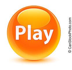 Play glassy orange round button