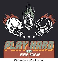 Play hard and never give up. American football or rugby motivation illustration with helms in vintage style