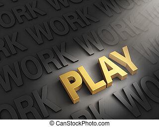 Play Is The Golden Reward for Work - A spotlight illuminates...