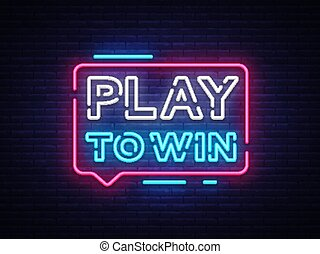 Play to win neon sign. Gambling slogan, Casino, Betting design element, Night neon signboard. Vector illustration