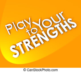 Play to Your Strengths 3d words on an orange background to...