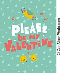 Please be my valentine letterig in abstract style, flat vector illustration. Holiday background. Vector design template. Romantic vector. Holiday quote. Poster, card, banner design.
