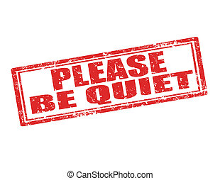 Please be Quiet-stamp - Grunge rubber stamp with text Please...