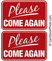 Please Come Again sign. Top sign flat style. Bottom sign has...