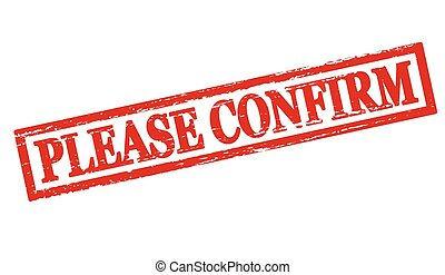 Please confirm - Rubber stamp with text please confirm ...