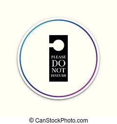 Please do not disturb icon isolated on white background. Hotel Door Hanger Tags. Circle white button. Vector Illustration