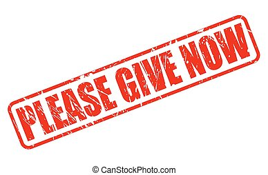 PLEASE GIVE NOW red stamp text
