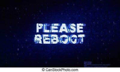 Please Reboot Text Digital Noise Twitch Glitch Distortion...