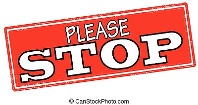 Please stop - Rubber stamp with text please stop inside,...