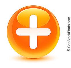 Plus icon glassy orange round button