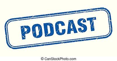 podcast stamp. podcast square grunge sign. podcast