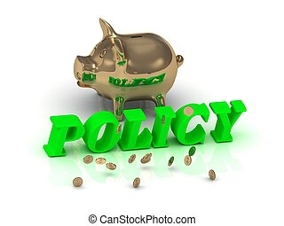 POLICY - inscription of bright green letters and gold Piggy...