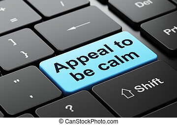 Political concept: Appeal To Be Calm on computer keyboard background