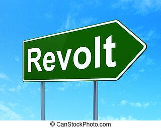 Political concept: Revolt on road sign background