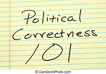 Political Correctness 101 On A Yellow Legal Pad - The words...