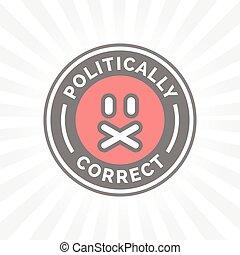 Politically Correct icon. Political correctness censor freedom of speech sign.
