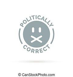 Politically Correct icon. Political correctness symbol. Censor freedom of speech sign.