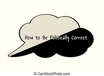 Politically Correct speak bubble - Divided speak bubble with...