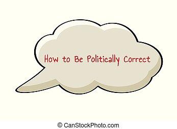 Politically Correct speak bubble - Speak bubble with text...