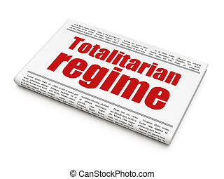 Politics concept: newspaper headline Totalitarian Regime on...