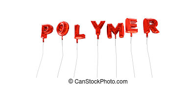 POLYMER - word made from red foil balloons - 3D rendered.