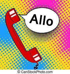 Pop art background red old phone handset and speech bubble with word Allo. Vector colorful hand drawn illustration in retro comic style.