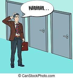 Pop Art Doubtful Businessman Choosing the Right Door. Vector illustration