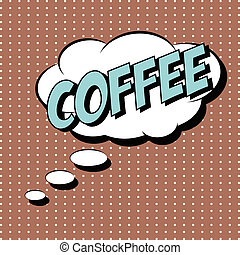 pop art caffee text bubble, illustration in vector format