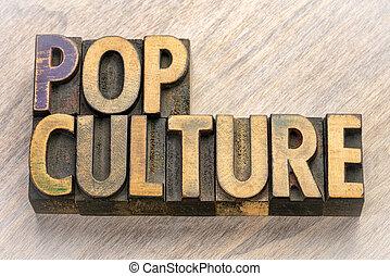 pop culture word abstract in vintage letterpress wood type printing blocks