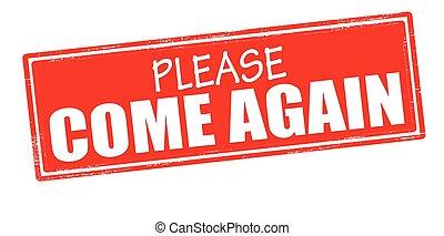 por favor, venga, otra vez