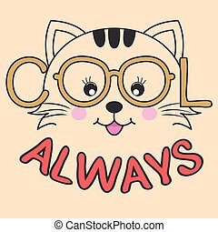 Portrait cute cartoon cat in glasses with the inscription cool always.