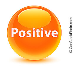 Positive glassy orange round button