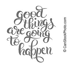 positive lettering composition good things are going to...