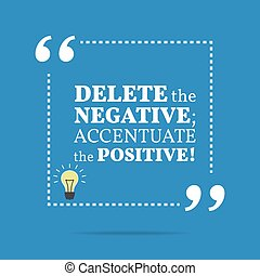 positive!, motivation, quote., accentuate, inspirationnel, negative;, effacer