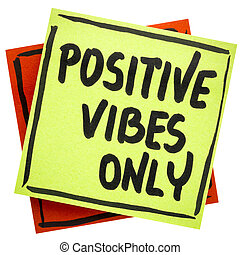 Positive vibes only advice or reminder - handwriting on an...