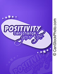 Motivational poster - Positivity can change your life....